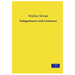 Indogermanen und Germanen. Walther Schulz  - Buch
