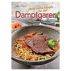 Meine besten Rezepte für den Dampfgarer. Julia Holzer  - Buch