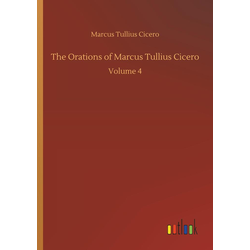 The Orations of Marcus Tullius Cicero als Buch von Marcus Tullius Cicero/ Cicero