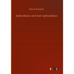 Aphrodisiacs and Anti-Aphrodisiacs als Buch von John Davenport