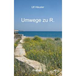 Umwege zu R. als Buch von Ulf Häusler