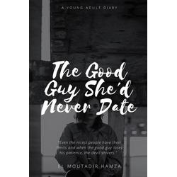 The Good Guy She'd Never Date als Taschenbuch von Hamza El Moutadir