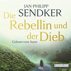 Die Rebellin und der Dieb als Hörbuch CD von Jan-Philipp Sendker