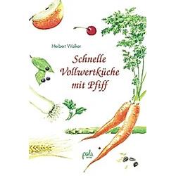 Schnelle Vollwertküche mit Pfiff. Herbert Walker  - Buch