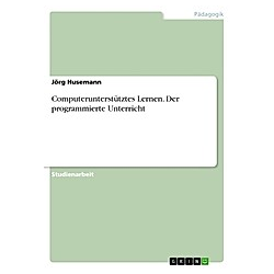 Computerunterstütztes Lernen. Der programmierte Unterricht. Jörg Husemann  - Buch