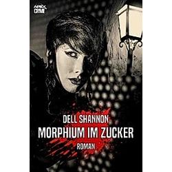 MORPHIUM IM ZUCKER. Dell Shannon  - Buch