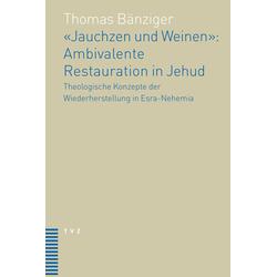 Jauchzen und Weinen. Ambivalente Restauration in Jehud als Buch von Thomas Bänziger