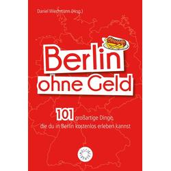 Berlin ohne Geld: Buch von Daniel Wiechmann