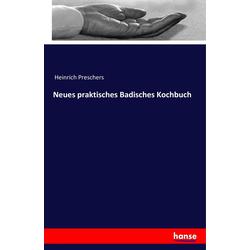 Neues praktisches Badisches Kochbuch als Buch von Anonym/ Heinrich Preschers