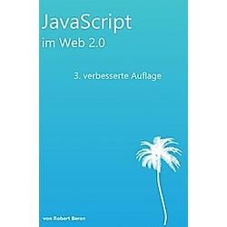 JavaScript im Web 2.0. Robert Beran  - Buch