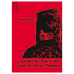 Das Bild der Frau in den Liedertexten des Flamenco. Adela Rabien  - Buch