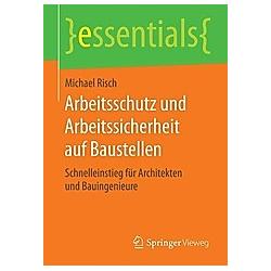 Arbeitsschutz und Arbeitssicherheit auf Baustellen. Michael Risch  - Buch