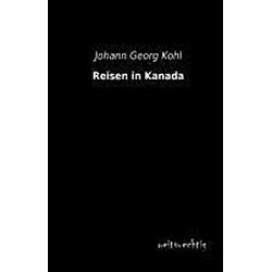 Reisen in Kanada. Johann G. Kohl  - Buch