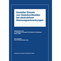 Gezielter Einsatz von Glukokortikoiden bei obstruktiven Atemwegserkrankungen aufgrund neuer Untersuchungen als Buch von Horst L. Fehm