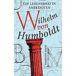 Wilhelm von Humboldt. Wilhelm von Humboldt  Dorothee Nolte  - Buch