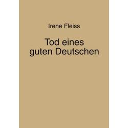 Tod eines guten Deutschen als Buch von Irene Fleiss