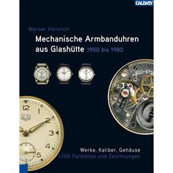 Mechanische Armbanduhren aus Glashütte 1950 - 1980 als Buch von Werner Heinrich