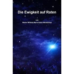 Die Ewigkeit auf Raten als Buch von Walter Weinfurtner