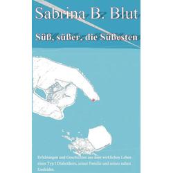 Süß süßer die Süßesten als Buch von Sabrina B. Blut