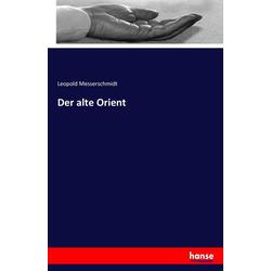 Der alte Orient als Buch von Leopold Messerschmidt