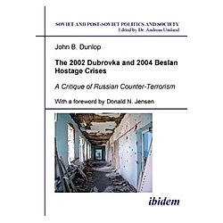 The 2002 Dubrovka and 2004 Beslan Hostage Crises - A Critique of Russian Counter-Terrorism. John B. Dunlop  Donald Jensen  - Buch