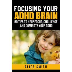 Focusing Your ADHD Brain (Beating ADHD, #1)