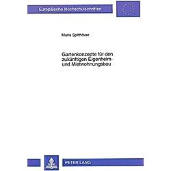 Gartenkonzepte für den zukünftigen Eigenheim- und Mietwohnungsbau. Maria Spitthöver  - Buch