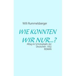 WIE KONNTEN WIR NUR...? als Buch von Willi Rummelsberger