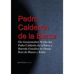 Die Gesammelten Werke des Pedro Calderón de la Barca: eBook von Pedro Calderón De La Barca