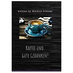 Kaffee und gute Gedanken!
