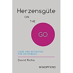 Herzensgüte ON THE GO. David Richo  - Buch