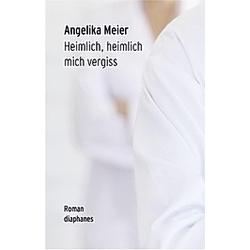 Heimlich  heimlich mich vergiss. Angelika Meier  - Buch