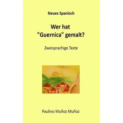 Wer hat 'Guernica' gemalt?: eBook von Paulino Muñoz Muñoz