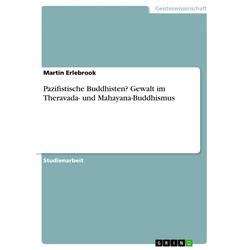 Pazifistische Buddhisten? Gewalt im Theravada- und Mahayana-Buddhismus: eBook von Martin Erlebrook