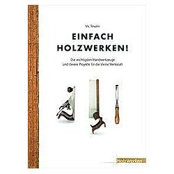 Einfach Holzwerken!. Vic Tesolin  - Buch