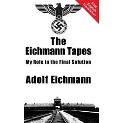The Eichmann Tapes als Buch von Adolf Eichmann