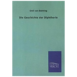 Die Geschichte der Diphtherie. Emil von Behring  - Buch