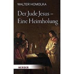 Der Jude Jesus - Eine Heimholung. Walter Homolka  - Buch