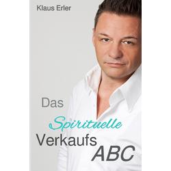Das Spirituelle Verkaufs ABC: Buch von Klaus Erler