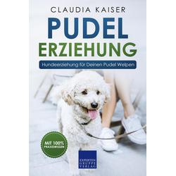 Pudel Erziehung: Hundeerziehung für Deinen Pudel Welpen: eBook von Claudia Kaiser