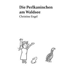 Die Perlkaninchen am Waldsee als Buch von Christine Engel