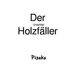 Der Holzfäller als Buch von Peter Gerth