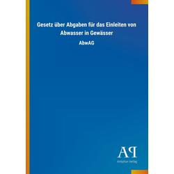 Gesetz über Abgaben für das Einleiten von Abwasser in Gewässer als Buch von Antiphon Verlag