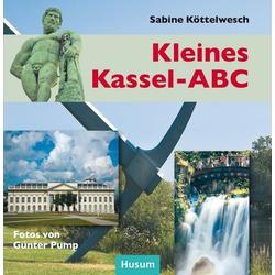Kleines Kassel-ABC als Buch von Sabine Köttelwesch/ Sabine Köttelwelsch/ York-Egbert König