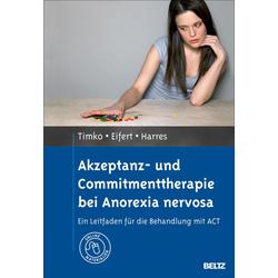 Akzeptanz- und Commitmenttherapie bei Anorexia nervosa: eBook von C. Alix Timko/ Georg Eifert/ Annette Harres