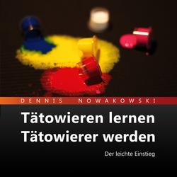 Tätowieren lernen - Tätowierer werden als Hörbuch Download von Dennis Nowakowski
