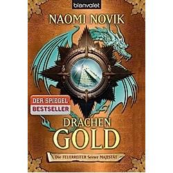 Drachengold / Die Feuerreiter Seiner Majestät Bd.7. Naomi Novik  - Buch