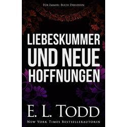 Liebeskummer und neue Hoffnungen (Für Immer #13): eBook von E. L. Todd