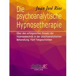 Die psychoanalytische Hypnosetherapie: eBook von Juan José Rios