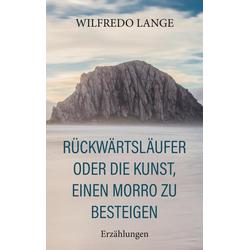 Rückwärtsläufer oder Die Kunst einen Morro zu besteigen als Buch von Wilfredo Lange